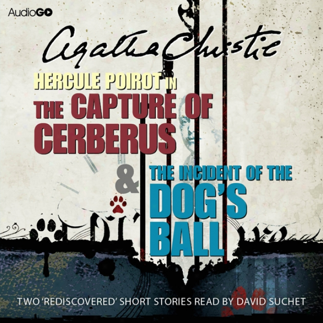 The Capture Of Cerberus & The Incident Of The Dog's Ball (unabridged)
