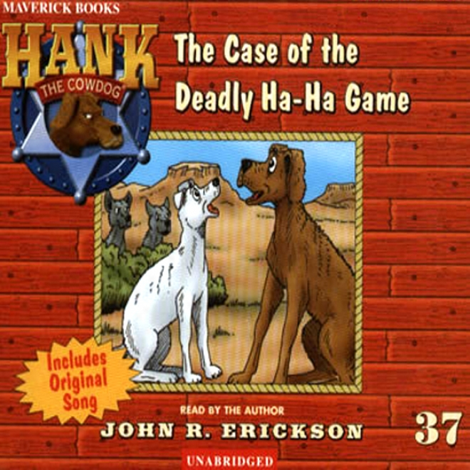 The Case Of The Deadly Ha-ha Game: Hank The Cowdog (unzbridged)
