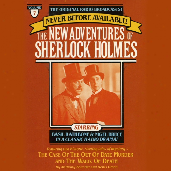 The Case Of The Out Of Date Murder And The Waltz Of Death: The New Adventures Of Sherlock Holmes, Episode #7
