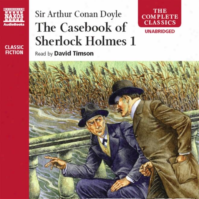 The Casebook Of Sherlock Holmes, Volume I (unabridged)