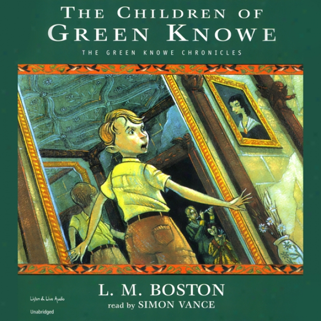 The Children Of Green Knowe: The Green Knowe Chronicles, Book One (unabridged)
