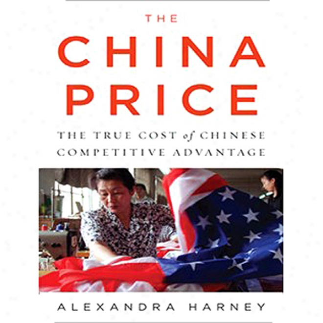 The China Price: The True Cost Of Chinese Competitove Advantage (unabridged)