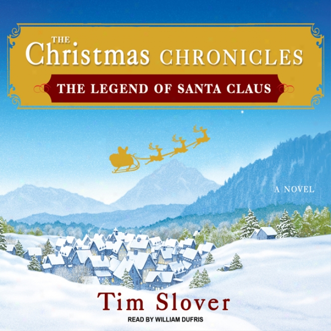 The Christmas Chronicles: The Legend Of Santa Claus (unabridged)