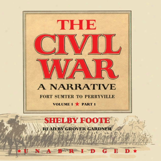 The Civil War:A  Narrative, Volume I, Fort Sumter To Perryville (unabridged)