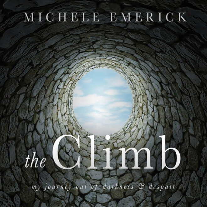 The Climb: My Journey Finished Of Darkness And Despair