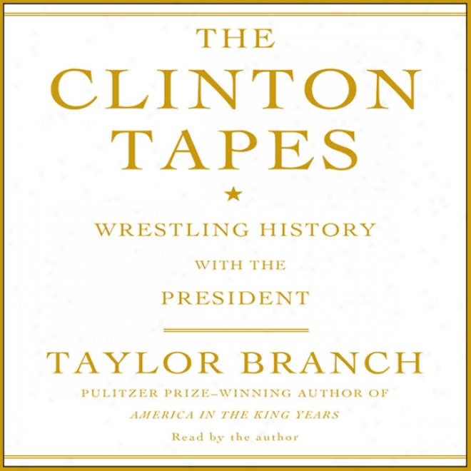 The Clinton Tapes: Struggle History With The President