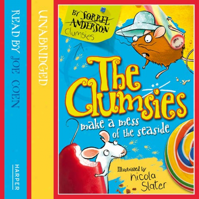 The Clumsies (2): The Clumsies Reach A Mess Of The Seaside (unabridged)
