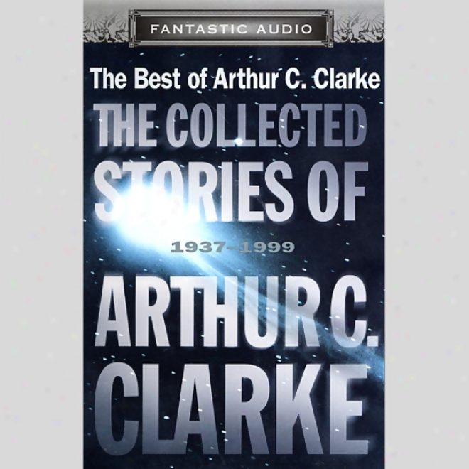 The Collected Stories Of Arthur C. Clarke: 1937-1999 (unabridged Selections)) (unabridged)