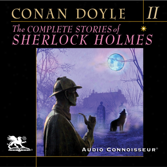 The Com;lete Stories Of Sherlock Holmes, Volume 2 (unabridged)