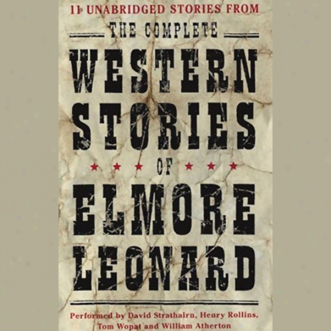 The Complete Westetn Stories Of Elmore Leonard (unabridger)