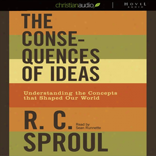 The Cinsequences Of Ideas: Understanding The Concepts That Shaped Our World (unabridged)
