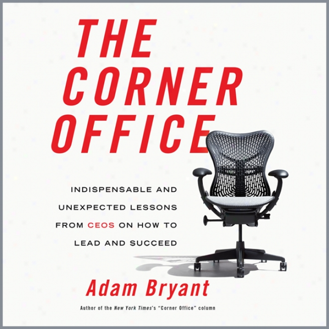 The Corner Office: Indisppensable And Sudden Lessons From Ceos On How To Lead And Succeed (unabridged)