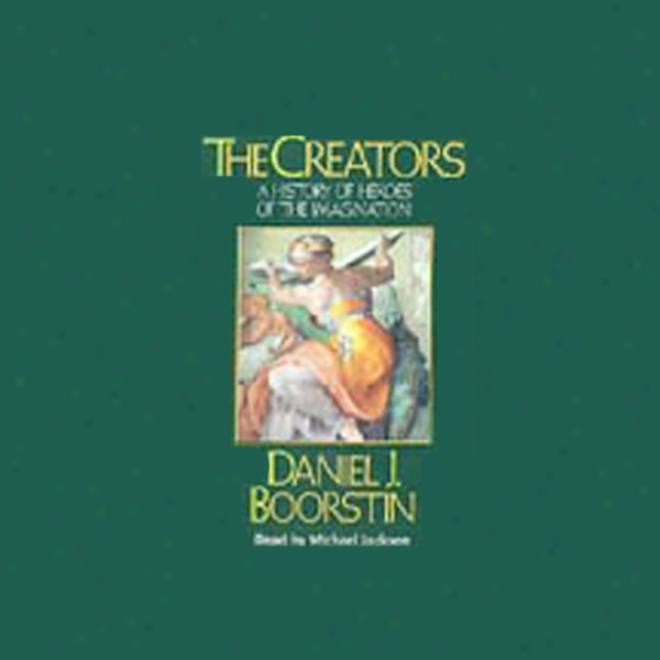 The Creators: A Histor yOf Heroes Of The Imagination