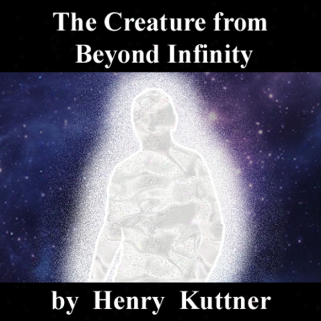 The Creature From Beyohd Absoluteness (unabrisged)