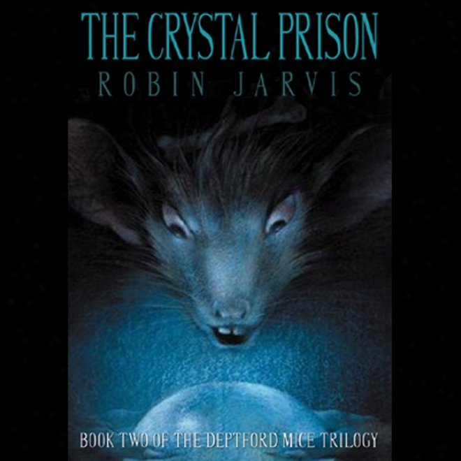 The Crystal Jail: The Deptford  Mice Trilogy, Book 2 (unabridged)