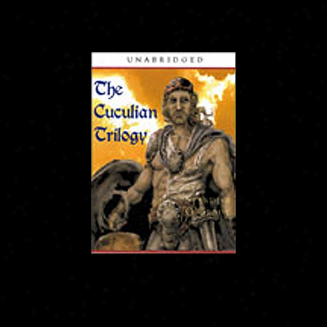 The Cuculian Trilogy: The Coming, Triumph, And Passing Of Cuculian (unabridged)