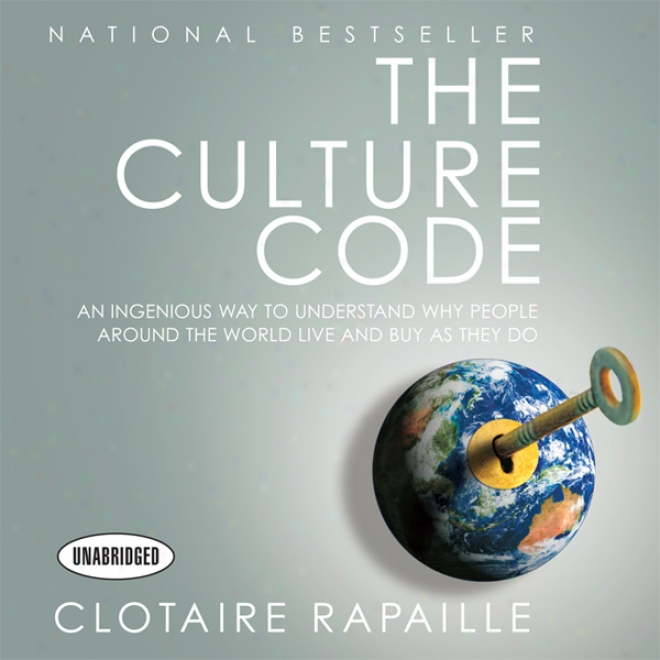 The Culture Codr: An Ingenious Way To Understand Why People A5ound The World Live And Buy As They Do (unabridged)