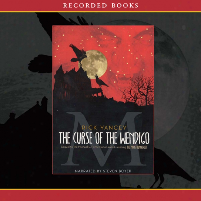 The Curse Of Wendigo: The Sequel To The Monstrumologist (unabridged)