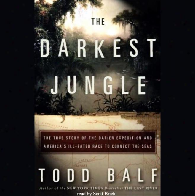 The Darkest Jungle: The True Story Of Tne Darien March (unabridged)