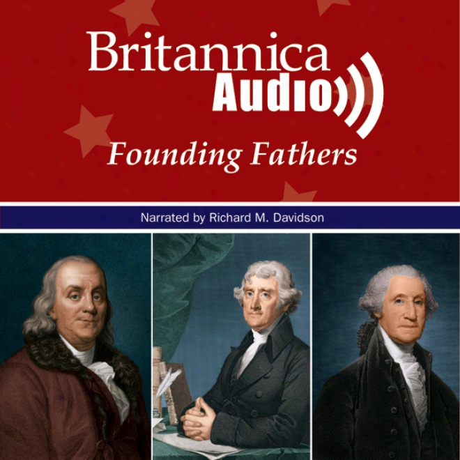 The Declaration Of Independence And The Men Who Signed It: The Founding Fathers Series (unabridged)
