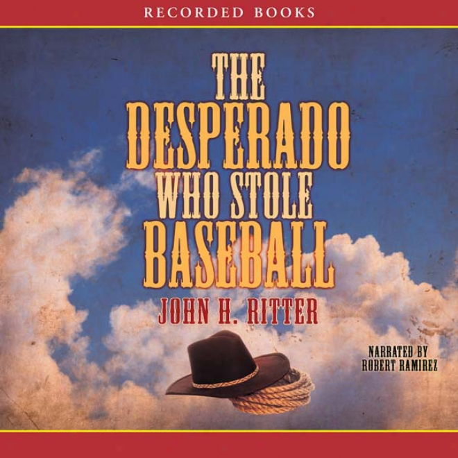 The Desperado Who Stole Baseball (unabridged)
