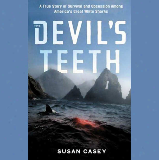 The Devil's Teeth: A True Story Of Obsession And Survival Among Americz's Great White Sharks (unabridged)