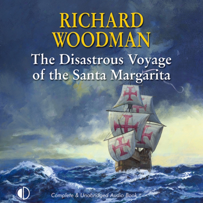 The Calamitous Voyage Of Te Santa Margarita (unabridged)
