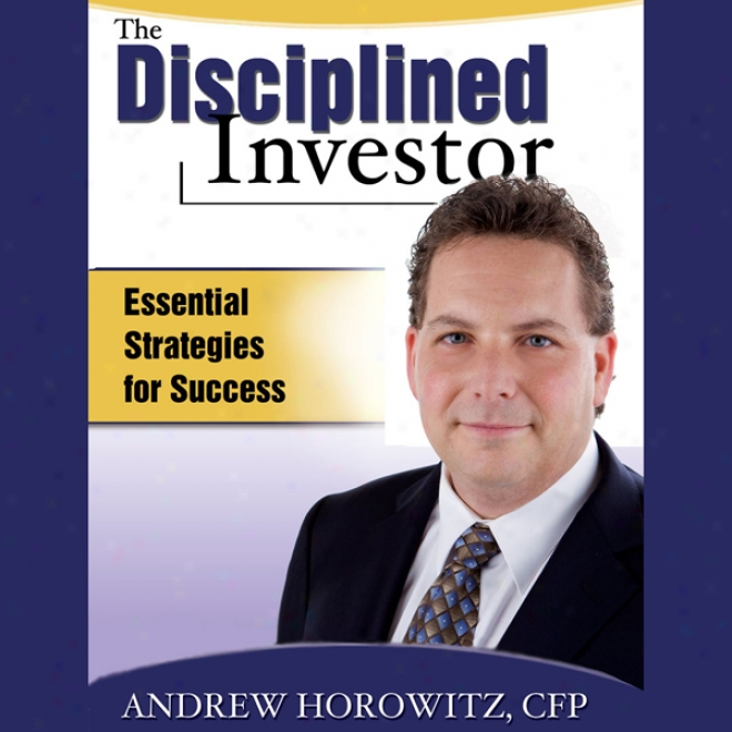 The Disciplined Investor: Essential Strategies For Successs (unabriged)