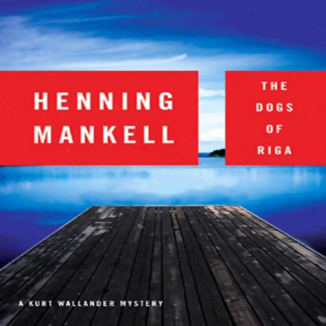 The Dogs Of Riga: A Kurt Wallander Mtstery (unabridged)