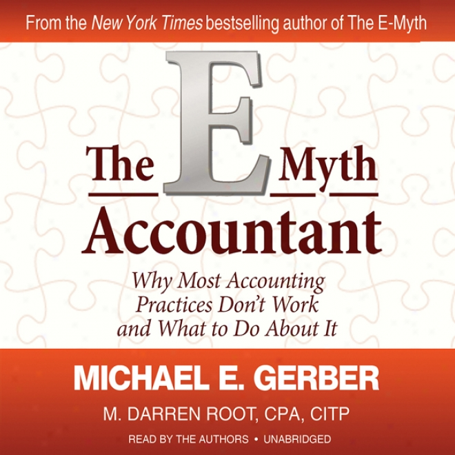 The E-myth Accountant:_Why Most Accounting Practices Don't Work And What To Do About It (unabridged)