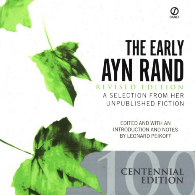The Early Ayn Rand: A Selection From Her Unpublished Fiction (revised Edition) (unabridged)