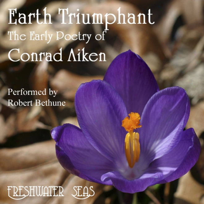 The Early Poetry Of Conrad Aiken: Earth Triumpjant (unabridged)