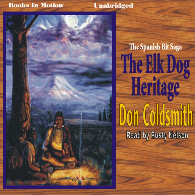 Th Elk-dog Heritage: Spanish Bit Saga, Volume 1 (unabridged)