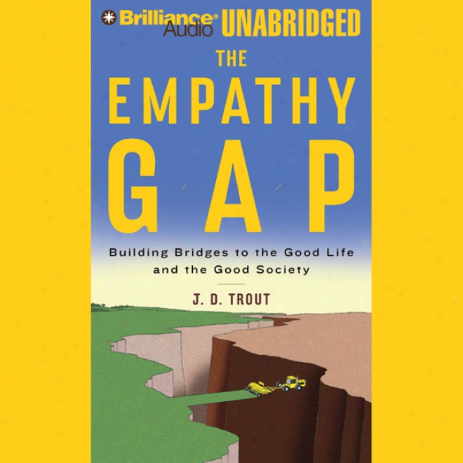 The Empathy Gap: Buildnig Bridges To The Good Life And The Good Society (unabridged)