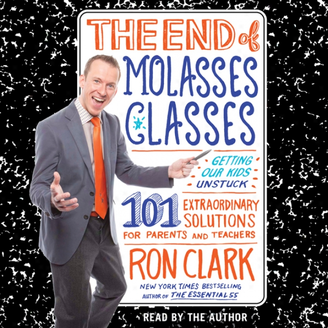 The Aim Of Molaasses Classes: Getting Our Kids Unstuck - 101 Extraordinary Solutions For Parents And Tecahers (unabridged)