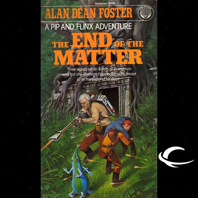 The End Of The Matter: A Pip & Flinx Adventure (unabridged)