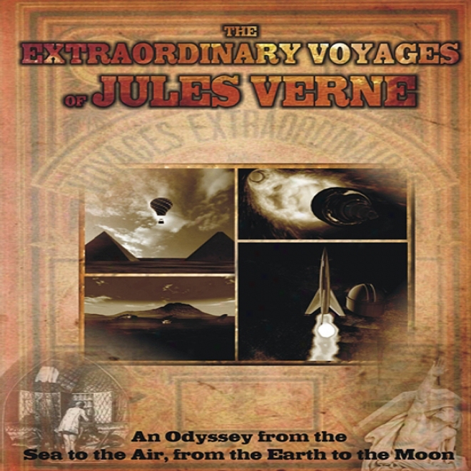 The Extraordinary Voyages Of Juled Verne: From The Sea To The Air, From The Earth To The Moon (unabridged)