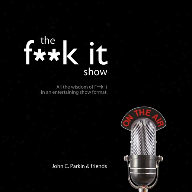 The F--k It Show