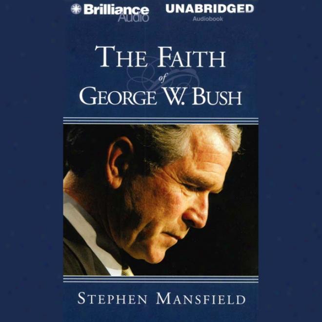 The Faith Of George W. Bush (unabridged)