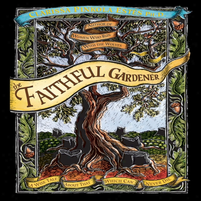 The Faithful Gardner: A Subtle Tale About That Which Can Never Die (unabridged)