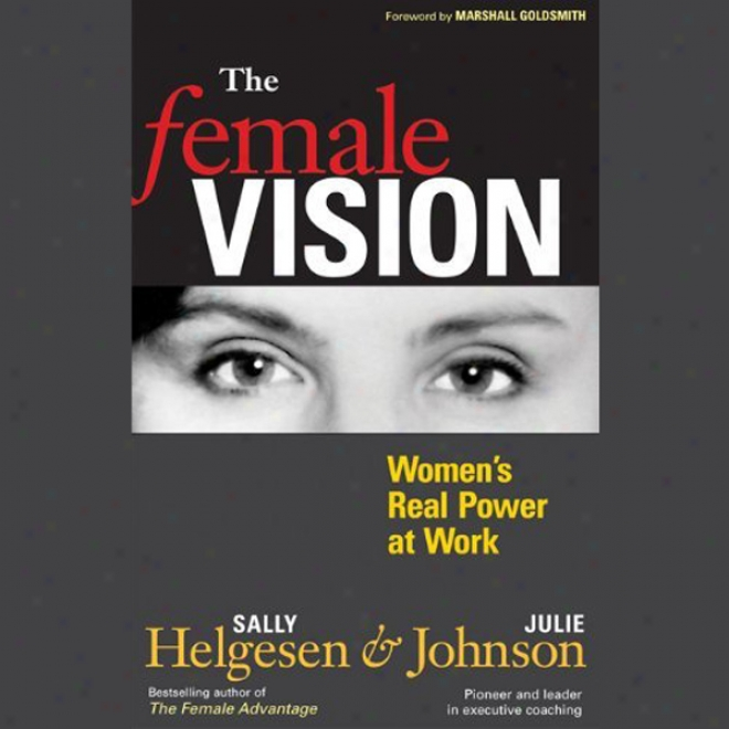 Tje Female Vision: Women's Real Power At Ferment (unabridged)
