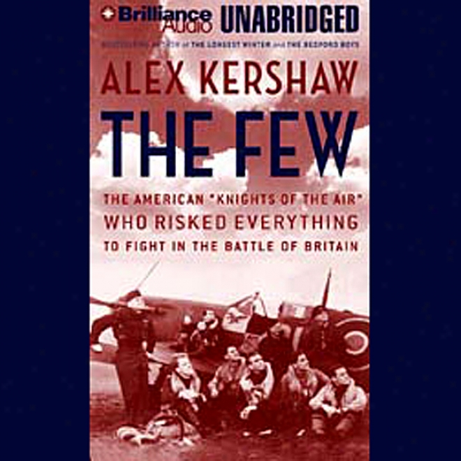 "The Few: The American ""knights Of The Air"" Who Risked Everything To Fight In The Battle Of-Britain (unabridged)"