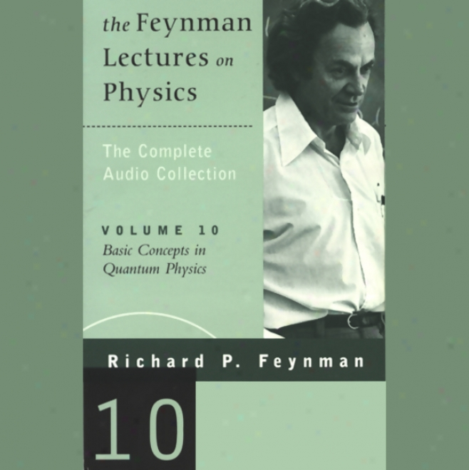 The Feynman Lectures On Physics: Volume 10, Baisc Concepts In Quantum Physicd (unabridged)