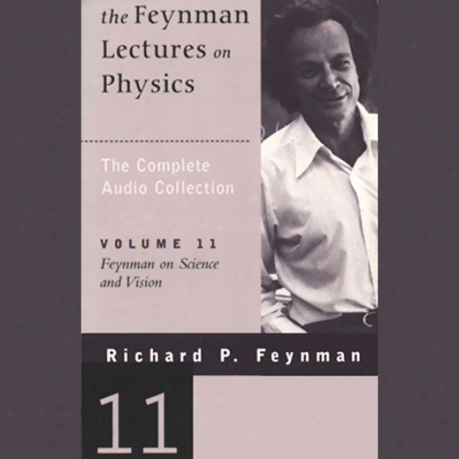 The Feynman Lectures On Physics: Volume 11, Feynman On Science And Vision (unabridged)