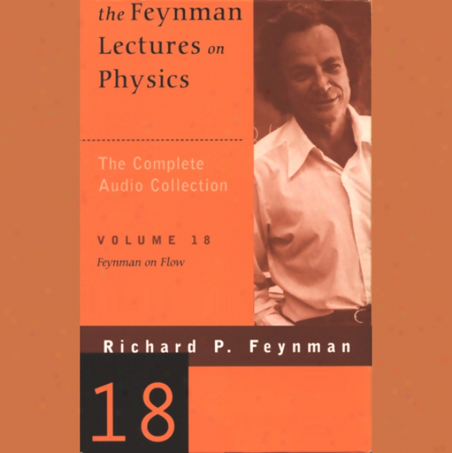 The Feynman Lectures On Physics: Volume 18, Feynman On Flow (unabridged)