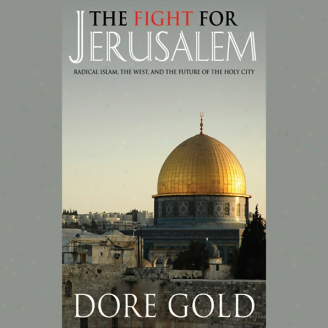 The Fight For Jerusalem: Radical Islam, The West, And The Future Of The Holy City (unabridged)