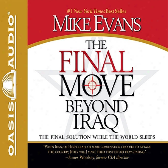 The Final Move Beyond Iraq: The Final Solution While The World Sleeps (unabridged)