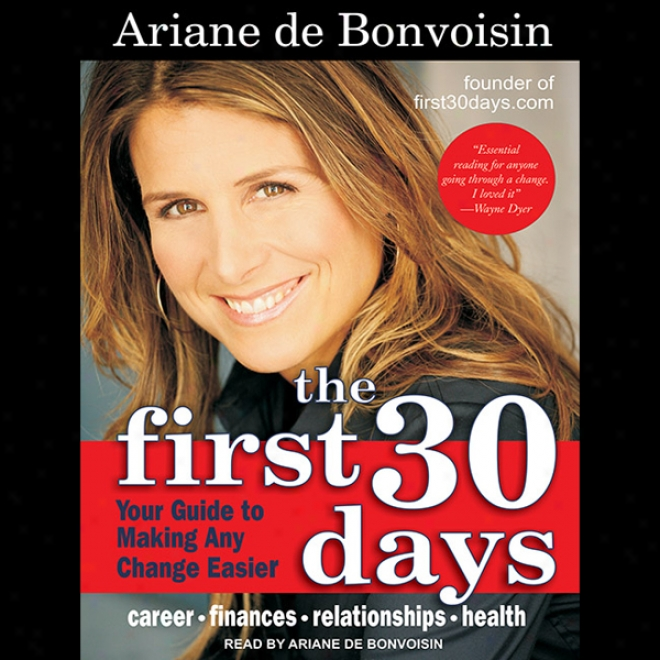 The First 30 Days: Your Guide To Any Changw (and Loving Your Life More) (unabridged)