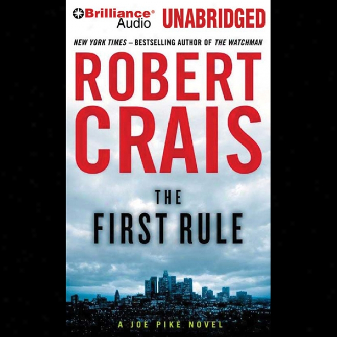 The First Rule: An Elvis Cole - Joe Pike Novel, Book 13 (unabridged)