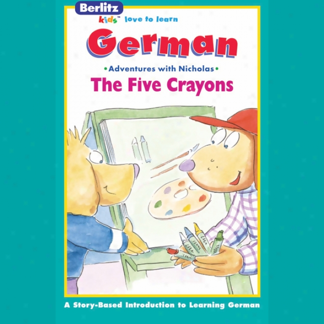 The Five Crayons: Berltiz Kids German, Adventures By the side of Nicholas